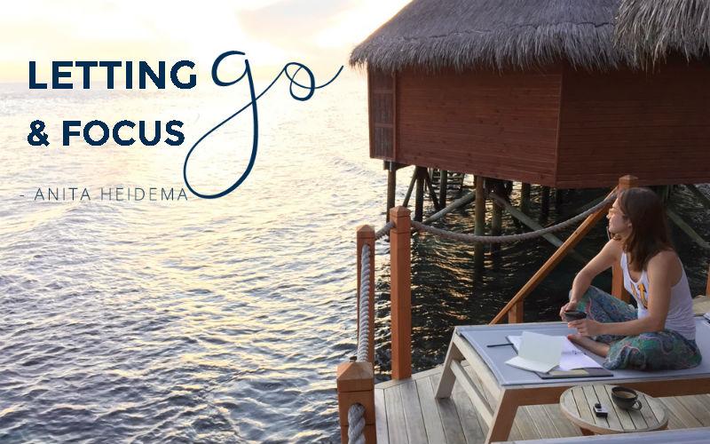 Letting Go and Focus - Anita Heidema