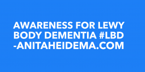 Awareness for Lewy Body Dementia #LBD - Anita Heidema.com