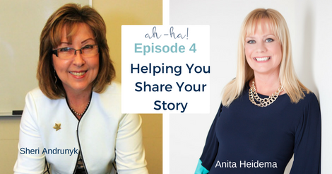 Sheri Andrunyk, Publisher on AH-Ha Moments for Success Podcast with Anita Heidema