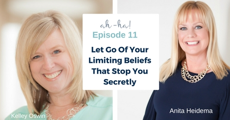EP 11 - Kelley Oswin, Jen Beck, Let Go Of Your Limiting Beliefs That Stop You Secretly
