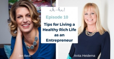 EP 10 - Jen Beck, Tips for Living a Healthy Rich Life as an Entrepreneur