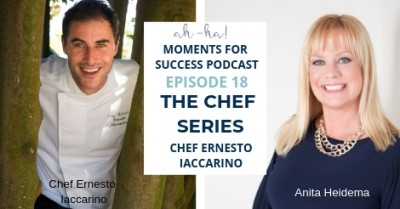 Ah-Ha Moments for Success Podcast Ep 18 Chef Ernesto Iaccarino 8